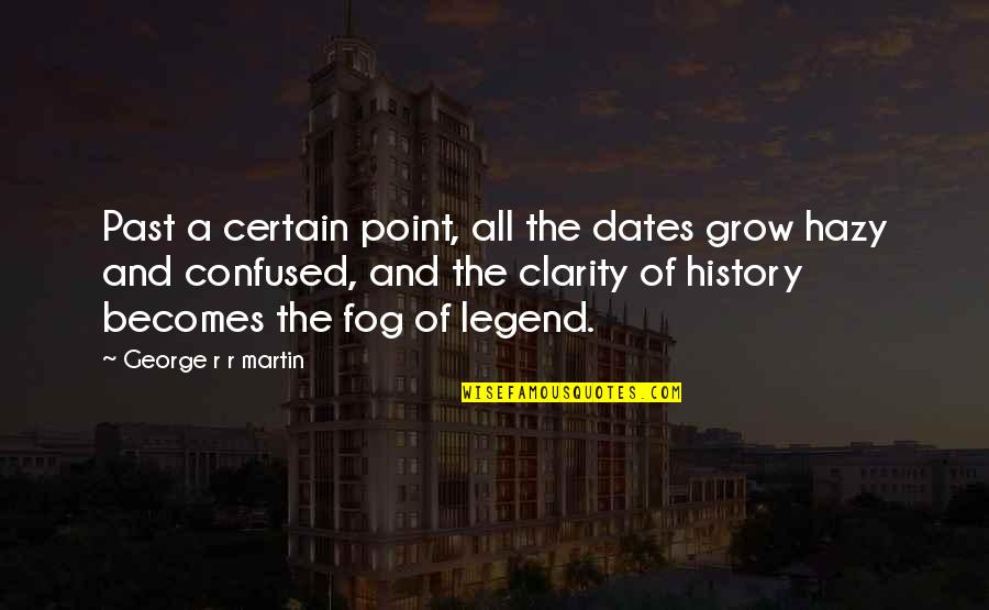 History And The Past Quotes By George R R Martin: Past a certain point, all the dates grow