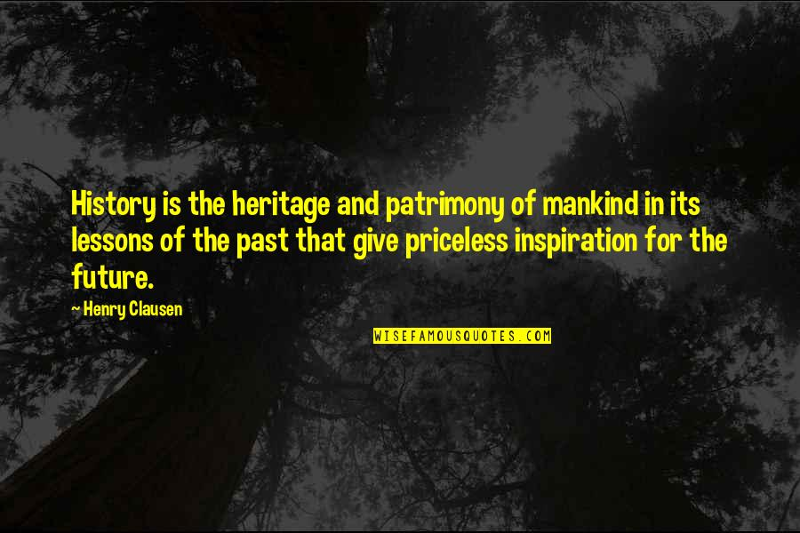 History And The Past Quotes By Henry Clausen: History is the heritage and patrimony of mankind
