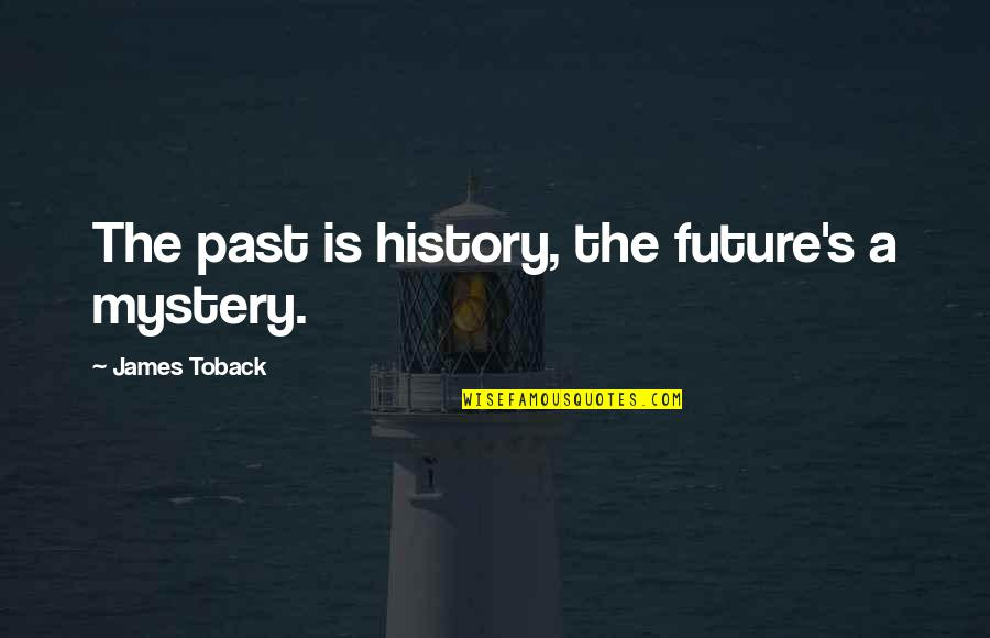 History And The Past Quotes By James Toback: The past is history, the future's a mystery.