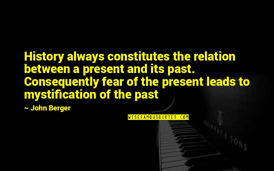 History And The Past Quotes By John Berger: History always constitutes the relation between a present