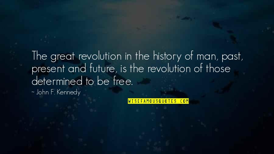 History And The Past Quotes By John F. Kennedy: The great revolution in the history of man,