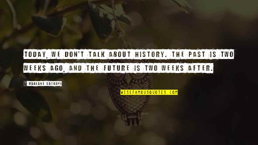 History And The Past Quotes By Marjane Satrapi: Today, we don't talk about history. The past