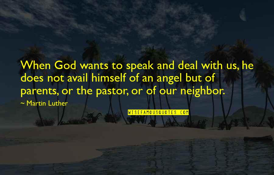 History And The Past Quotes By Martin Luther: When God wants to speak and deal with