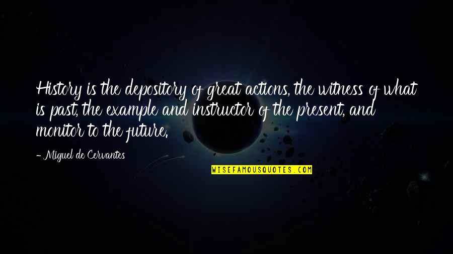 History And The Past Quotes By Miguel De Cervantes: History is the depository of great actions, the