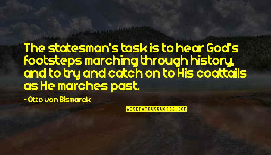History And The Past Quotes By Otto Von Bismarck: The statesman's task is to hear God's footsteps