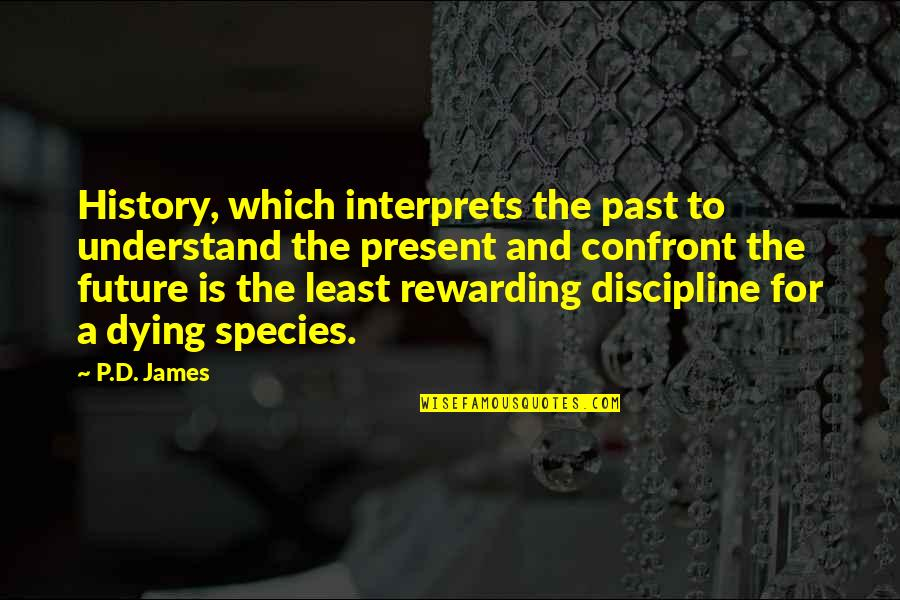 History And The Past Quotes By P.D. James: History, which interprets the past to understand the