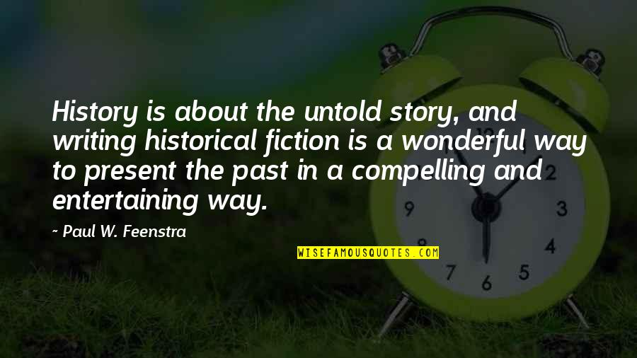 History And The Past Quotes By Paul W. Feenstra: History is about the untold story, and writing