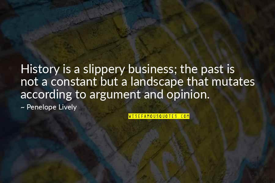 History And The Past Quotes By Penelope Lively: History is a slippery business; the past is