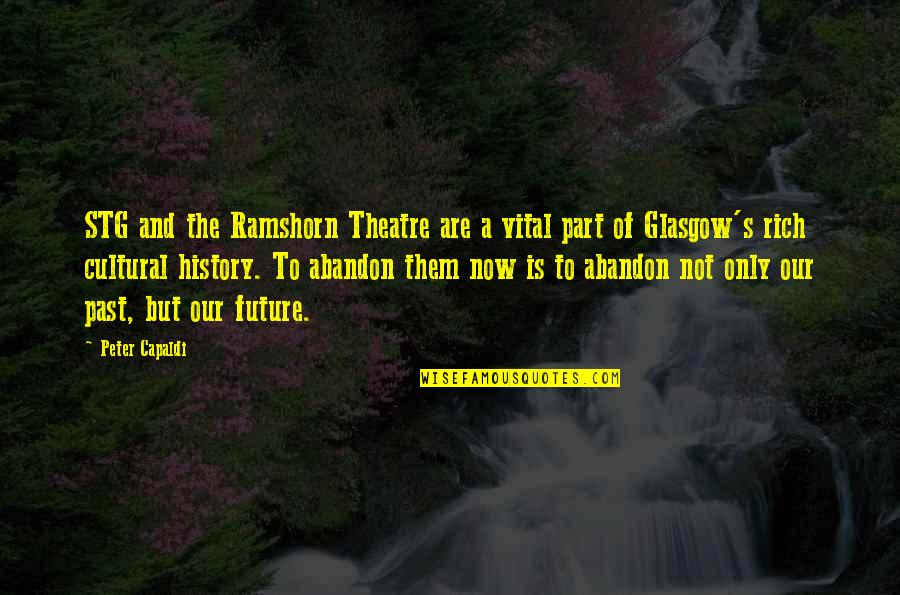History And The Past Quotes By Peter Capaldi: STG and the Ramshorn Theatre are a vital