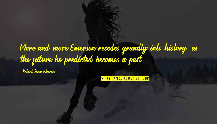 History And The Past Quotes By Robert Penn Warren: More and more Emerson recedes grandly into history,