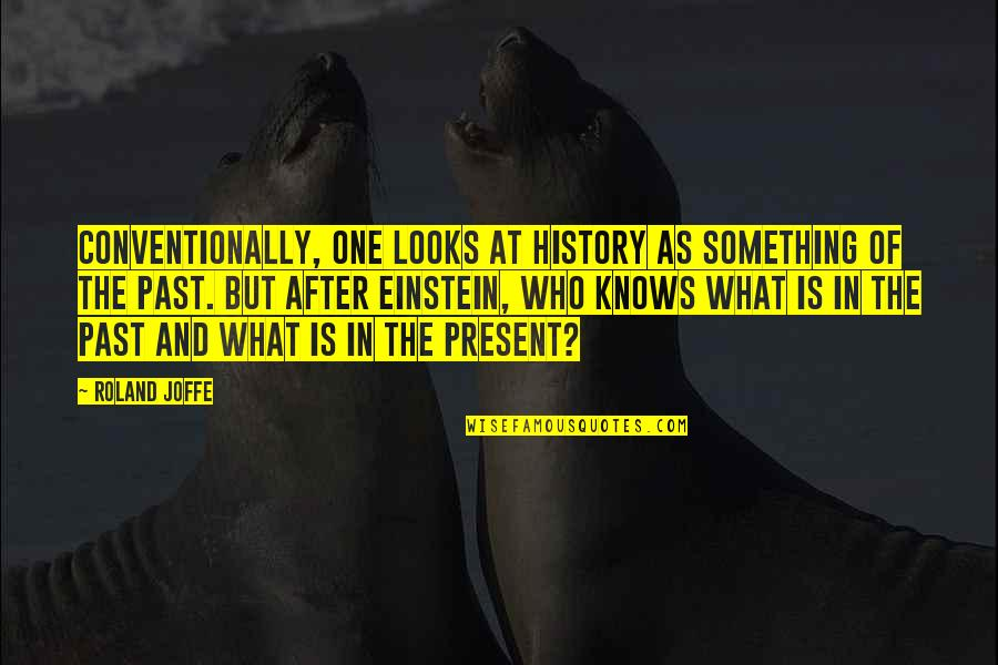 History And The Past Quotes By Roland Joffe: Conventionally, one looks at history as something of