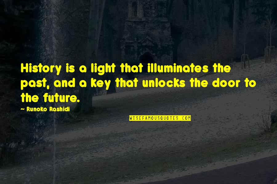 History And The Past Quotes By Runoko Rashidi: History is a light that illuminates the past,