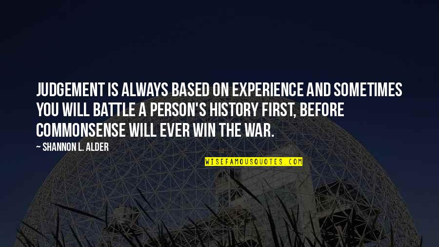 History And The Past Quotes By Shannon L. Alder: Judgement is always based on experience and sometimes