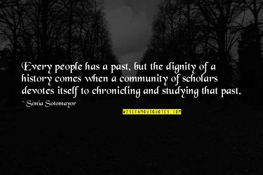 History And The Past Quotes By Sonia Sotomayor: Every people has a past, but the dignity