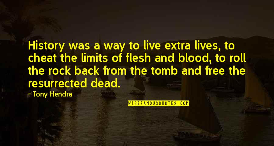 History And The Past Quotes By Tony Hendra: History was a way to live extra lives,