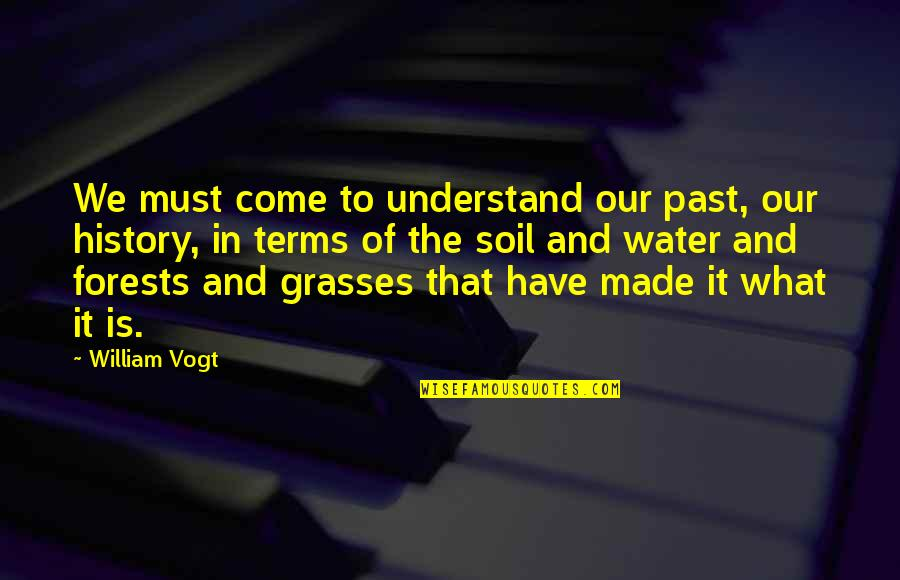History And The Past Quotes By William Vogt: We must come to understand our past, our