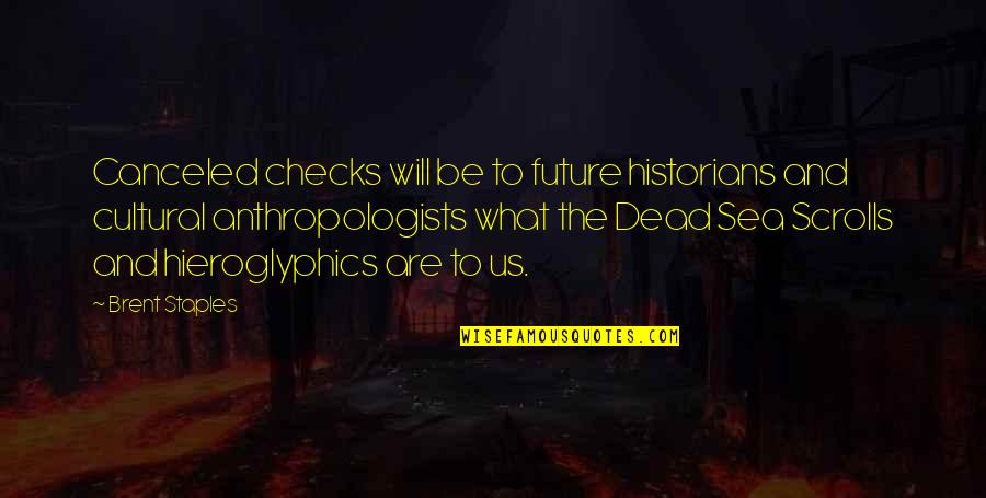 History By Historians Quotes By Brent Staples: Canceled checks will be to future historians and