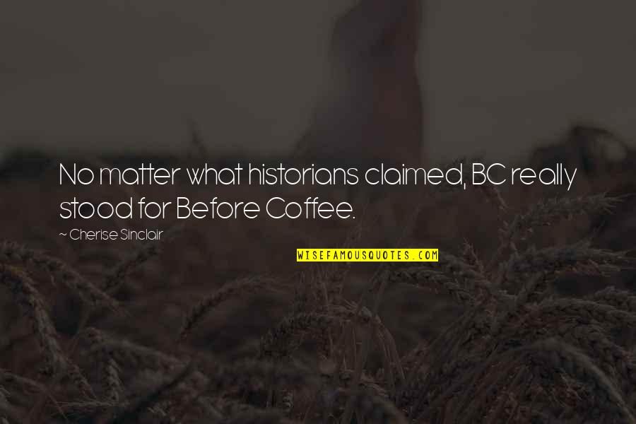 History By Historians Quotes By Cherise Sinclair: No matter what historians claimed, BC really stood