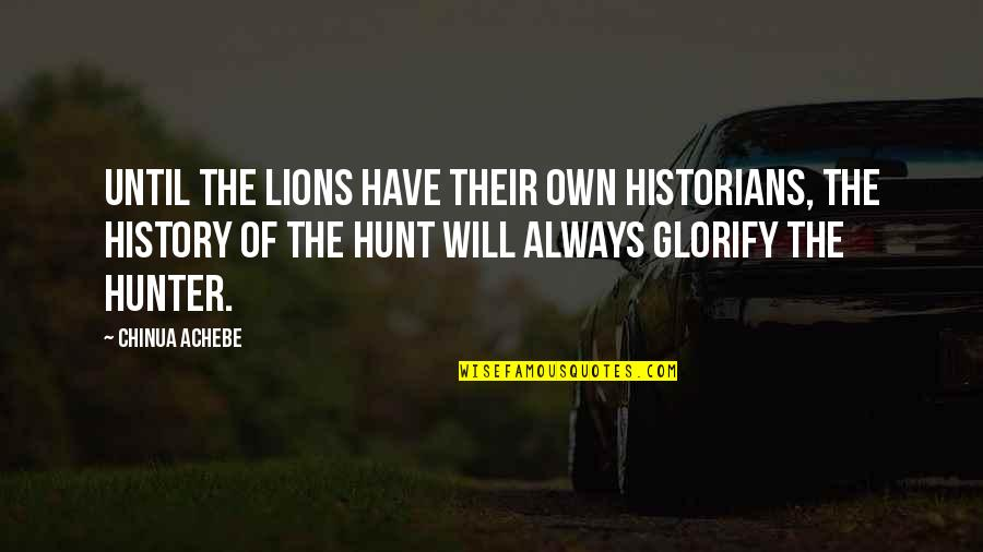 History By Historians Quotes By Chinua Achebe: Until the lions have their own historians, the