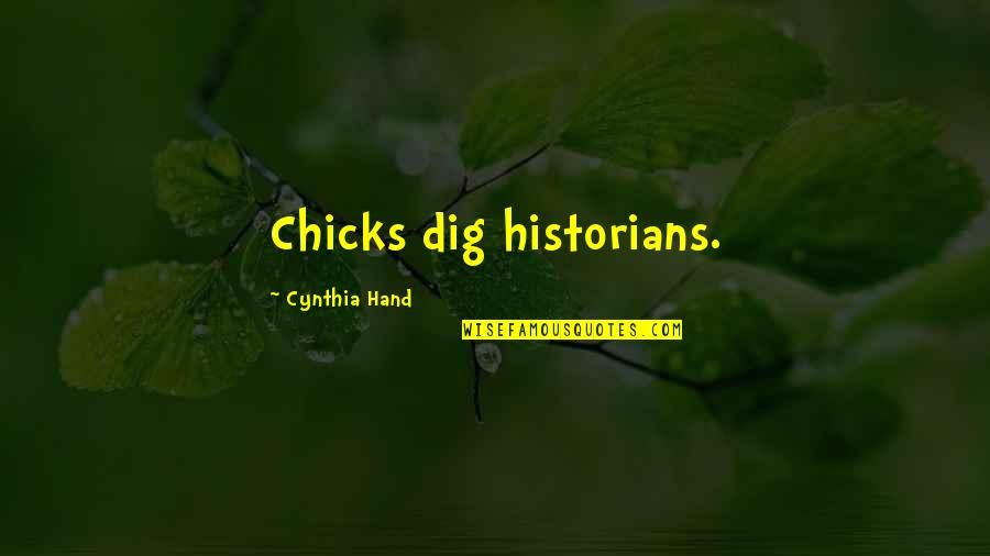 History By Historians Quotes By Cynthia Hand: Chicks dig historians.