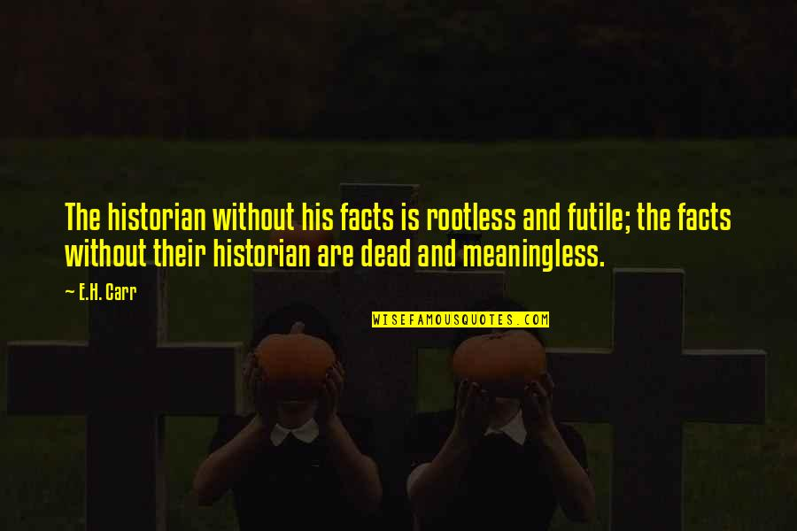 History By Historians Quotes By E.H. Carr: The historian without his facts is rootless and