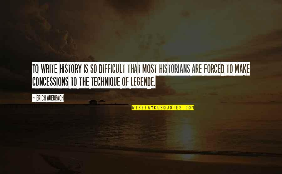 History By Historians Quotes By Erich Auerbach: To write history is so difficult that most