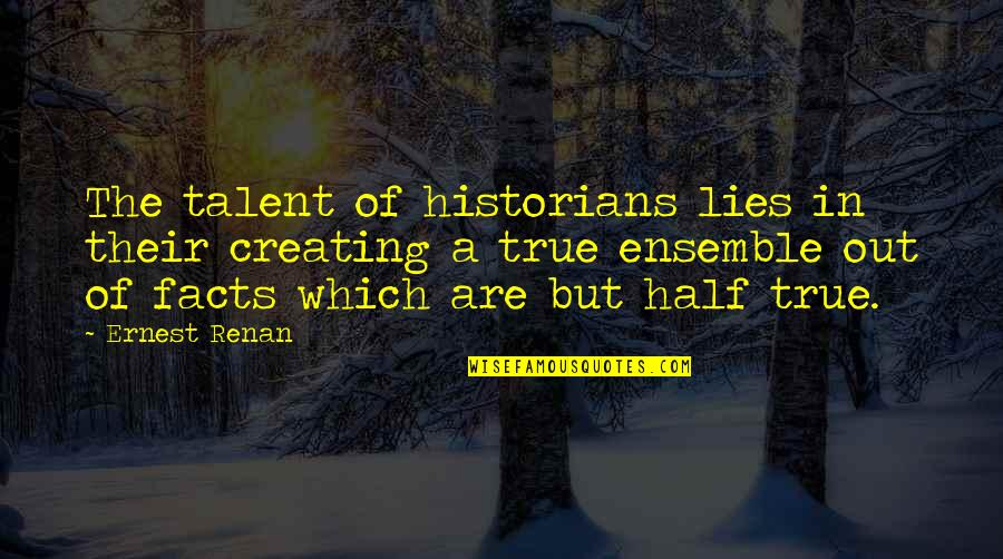 History By Historians Quotes By Ernest Renan: The talent of historians lies in their creating