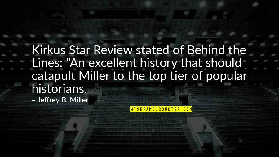 History By Historians Quotes By Jeffrey B. Miller: Kirkus Star Review stated of Behind the Lines: