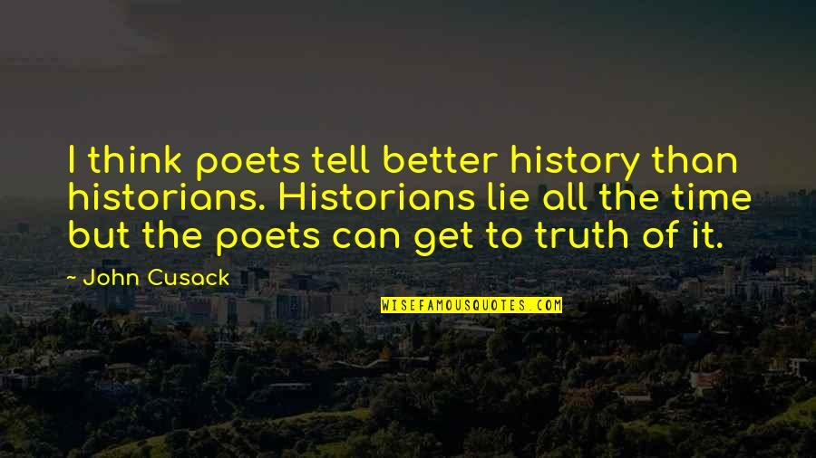 History By Historians Quotes By John Cusack: I think poets tell better history than historians.