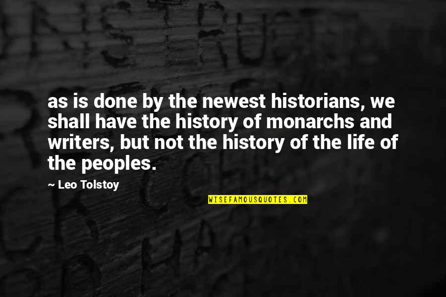 History By Historians Quotes By Leo Tolstoy: as is done by the newest historians, we