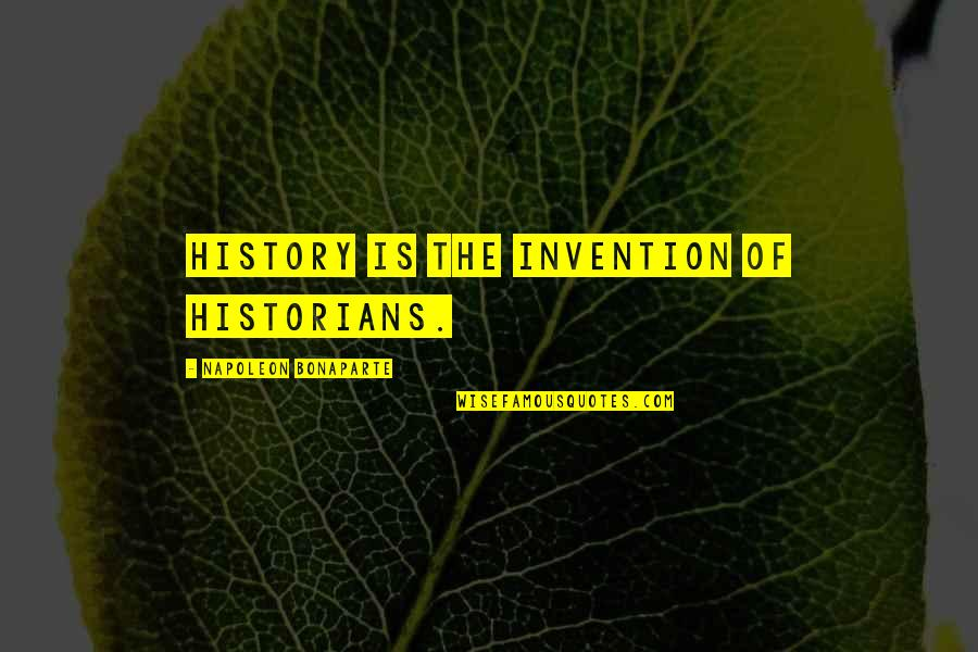 History By Historians Quotes By Napoleon Bonaparte: History is the invention of historians.