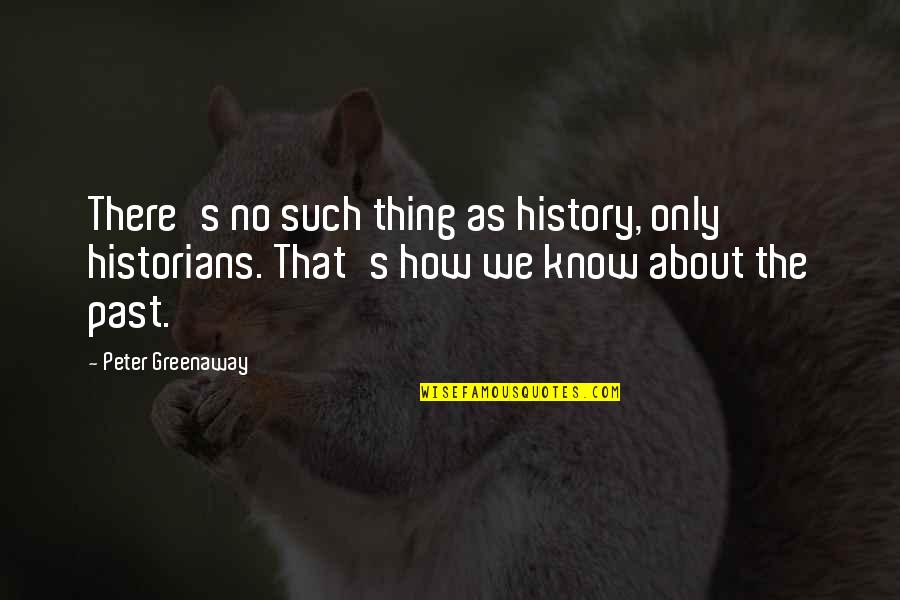 History By Historians Quotes By Peter Greenaway: There's no such thing as history, only historians.