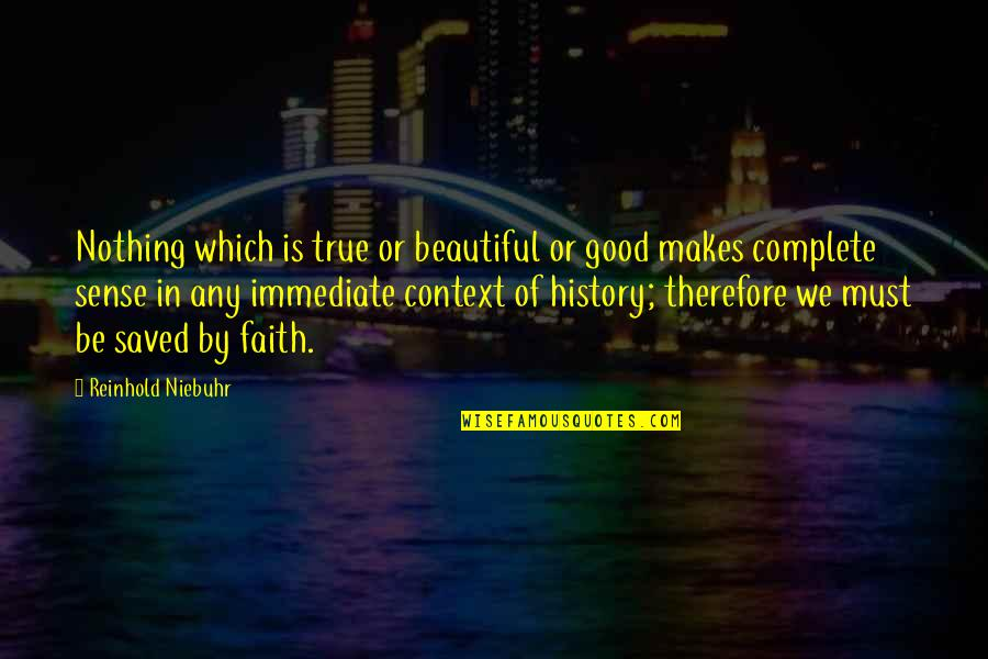 History Context Quotes By Reinhold Niebuhr: Nothing which is true or beautiful or good