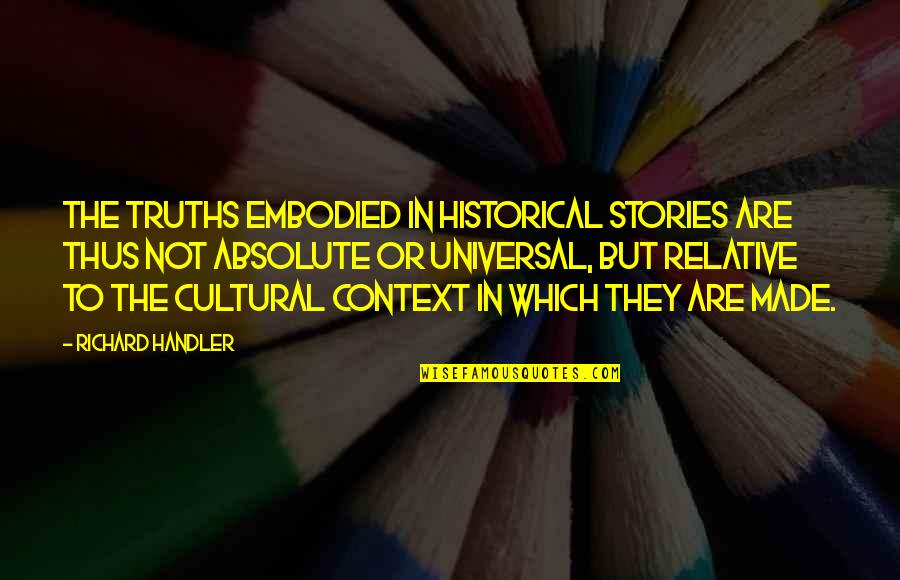 History Context Quotes By Richard Handler: The truths embodied in historical stories are thus