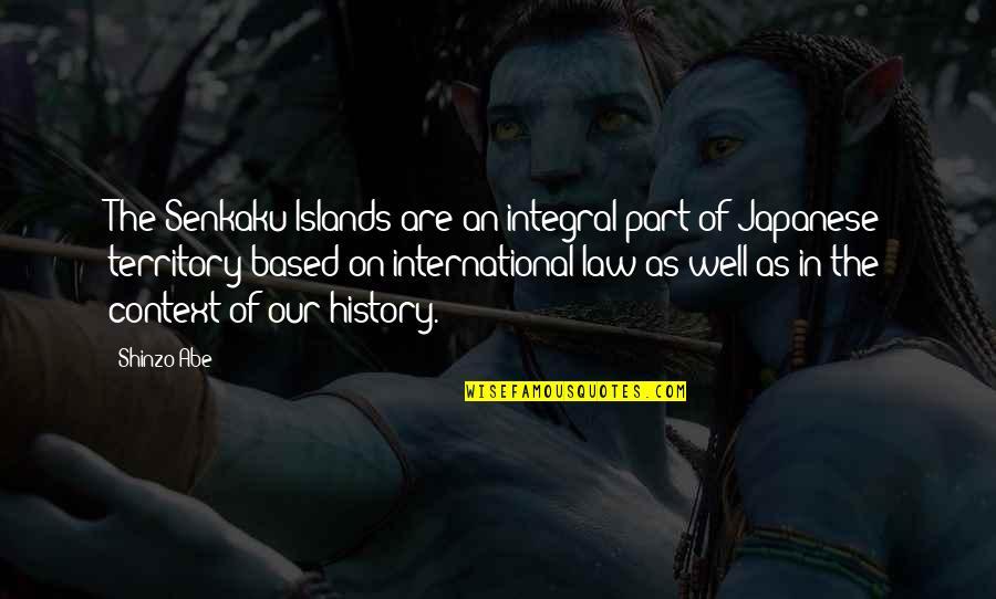 History Context Quotes By Shinzo Abe: The Senkaku Islands are an integral part of