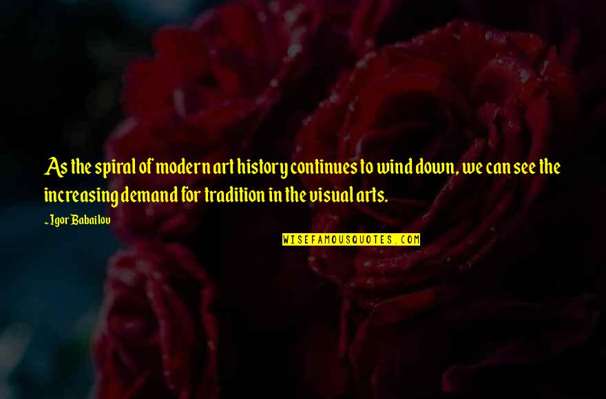 History Continues Quotes By Igor Babailov: As the spiral of modern art history continues