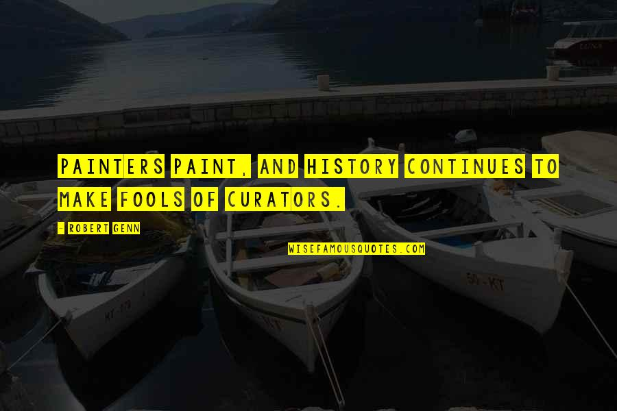 History Continues Quotes By Robert Genn: Painters paint, and history continues to make fools