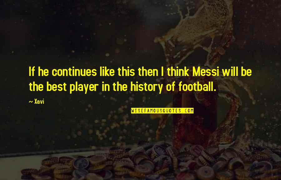 History Continues Quotes By Xavi: If he continues like this then I think