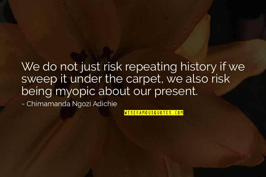 History Is Repeating Quotes By Chimamanda Ngozi Adichie: We do not just risk repeating history if