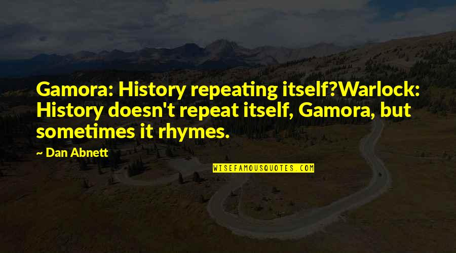 History Is Repeating Quotes By Dan Abnett: Gamora: History repeating itself?Warlock: History doesn't repeat itself,