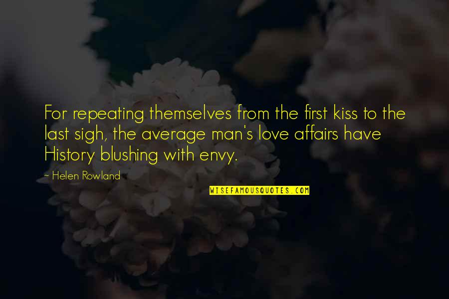 History Is Repeating Quotes By Helen Rowland: For repeating themselves from the first kiss to