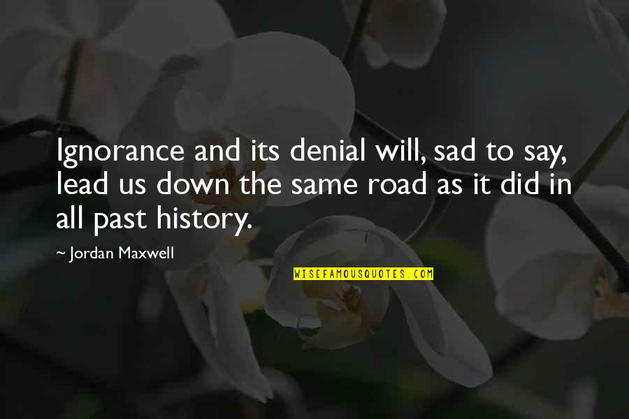 History Is Repeating Quotes By Jordan Maxwell: Ignorance and its denial will, sad to say,