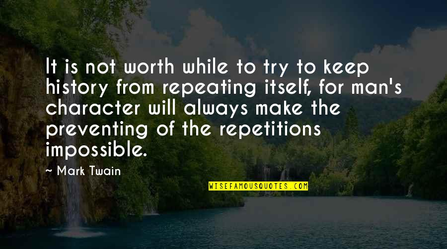 History Is Repeating Quotes By Mark Twain: It is not worth while to try to