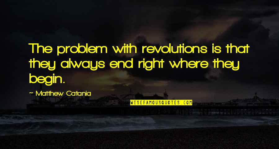 History Is Repeating Quotes By Matthew Catania: The problem with revolutions is that they always