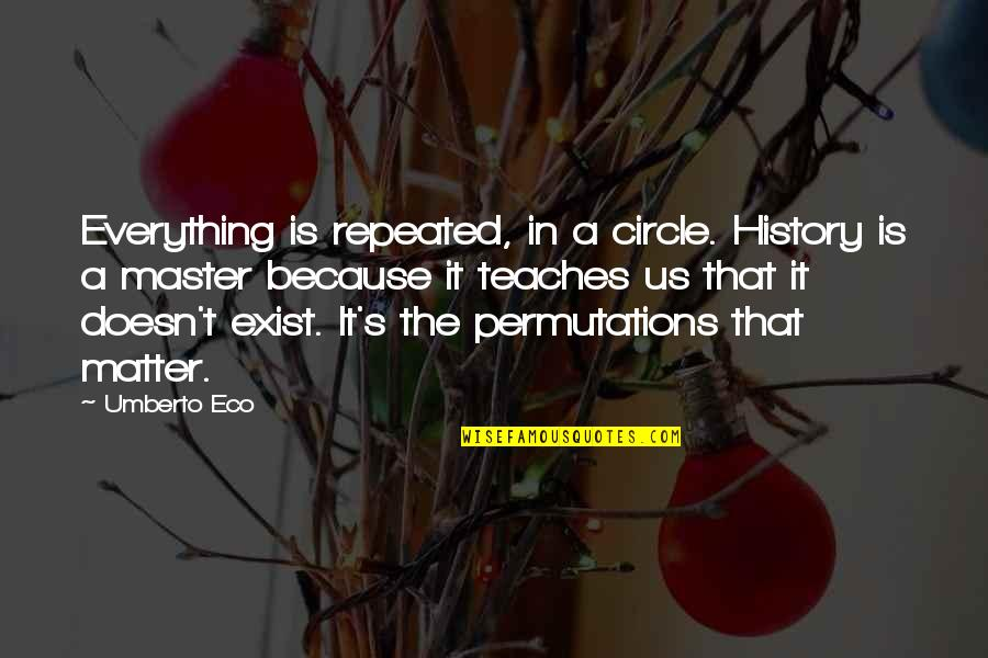 History Is Repeating Quotes By Umberto Eco: Everything is repeated, in a circle. History is