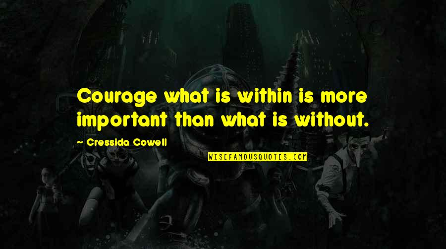 History Of The Internet Quotes By Cressida Cowell: Courage what is within is more important than