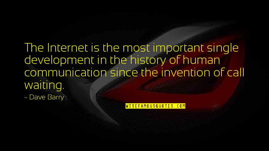 History Of The Internet Quotes By Dave Barry: The Internet is the most important single development