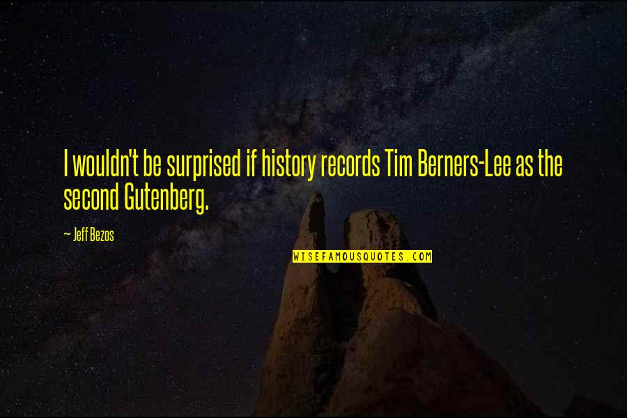 History Of The Internet Quotes By Jeff Bezos: I wouldn't be surprised if history records Tim