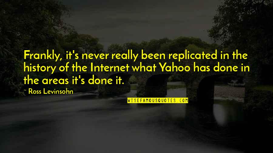 History Of The Internet Quotes By Ross Levinsohn: Frankly, it's never really been replicated in the