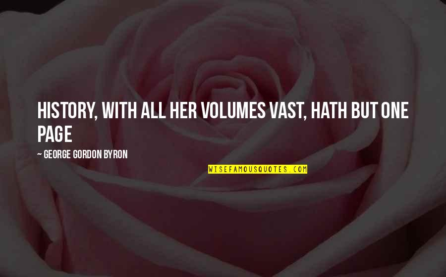 History Repeating Quotes By George Gordon Byron: History, with all her volumes vast, hath but